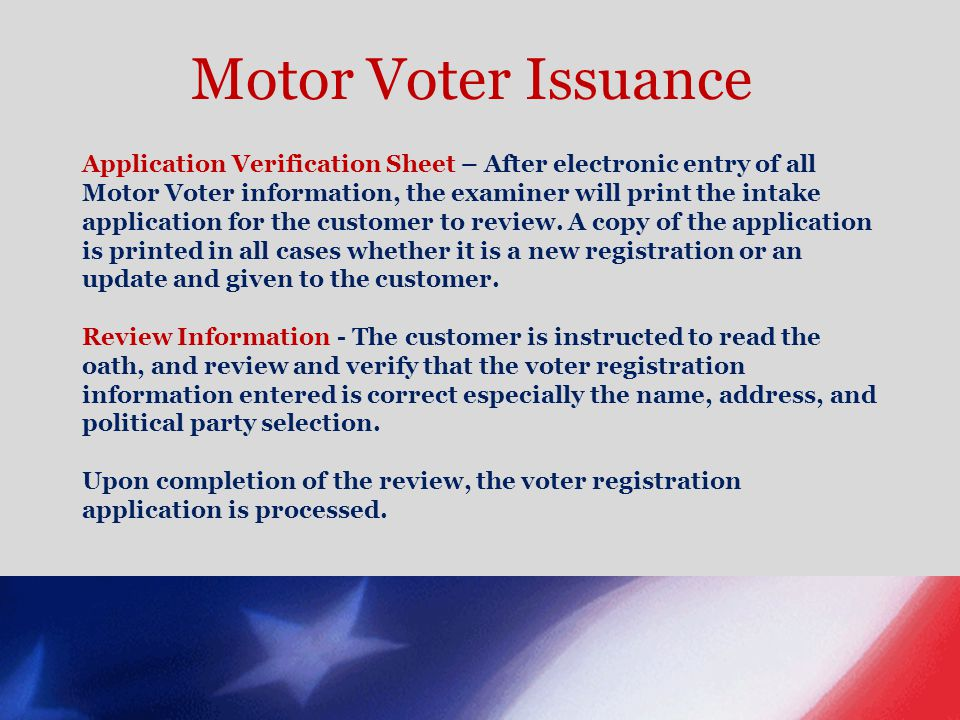 Motor Voter Issuance Application Verification Sheet – After electronic entry of all Motor Voter information, the examiner will print the intake applic