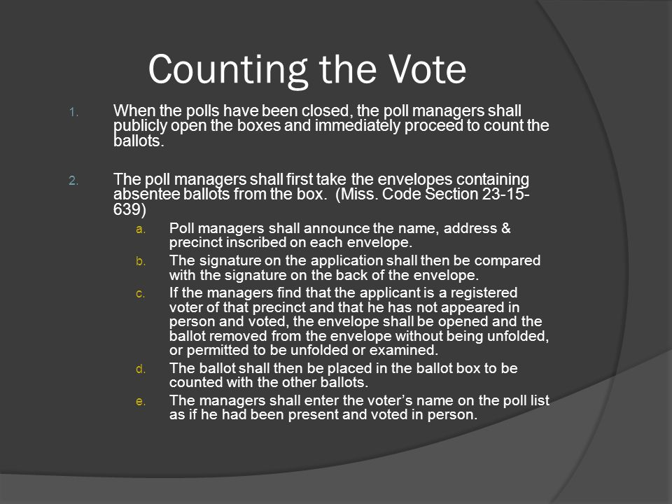 Counting the Vote 1. When the polls have been closed, the poll managers shall publicly open the boxes and immediately proceed to count the ballots. 2.