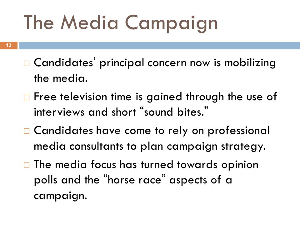The Media Campaign 13  Candidates' principal concern now is mobilizing the media.  Free television time is gained through the use of interviews and