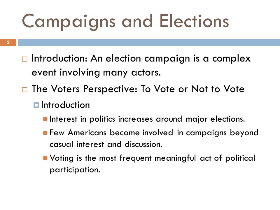 2  Introduction: An election campaign is a complex event involving many actors.  The Voters Perspective: To Vote or Not to Vote  Introduction Inter