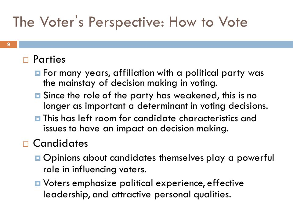 The Voter's Perspective: How to Vote 9  Parties  For many years, affiliation with a political party was the mainstay of decision making in voting.