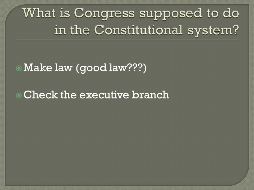  Represent wishes/interests of constituents  Make good laws  Oversee the executive branch