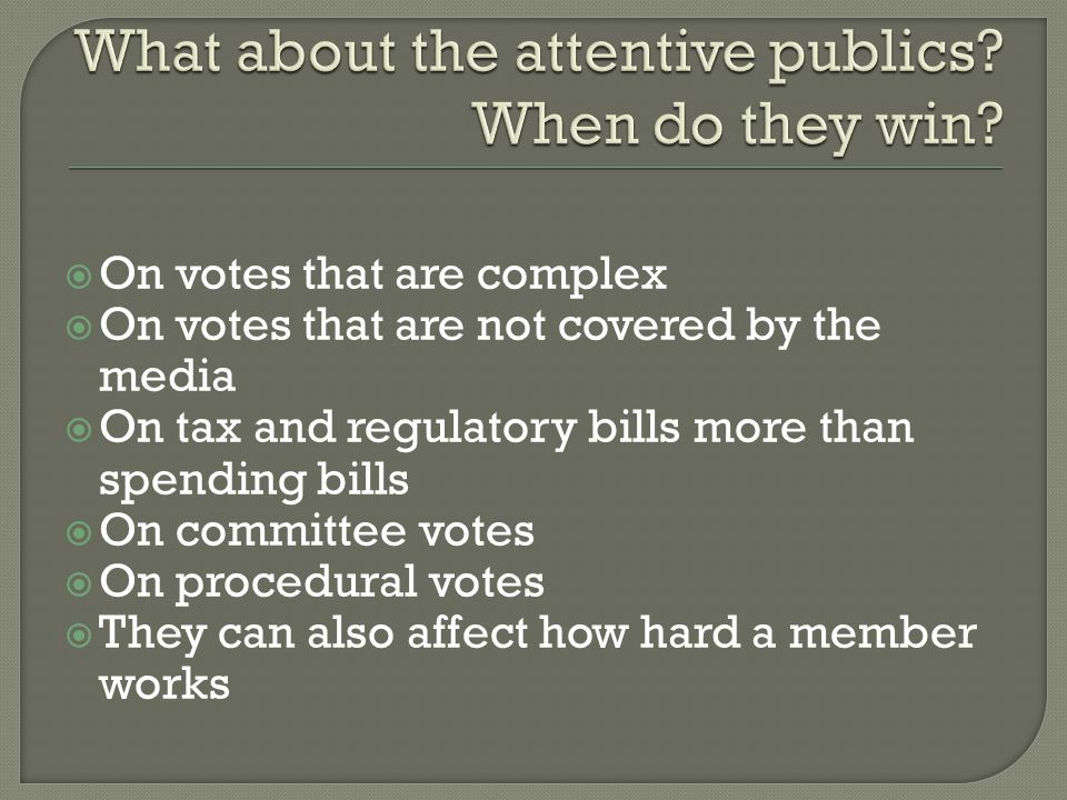  On votes that are complex  On votes that are not covered by the media  On tax and regulatory bills more than spending bills  On committee votes  On procedural votes  They can also affect how hard a member works