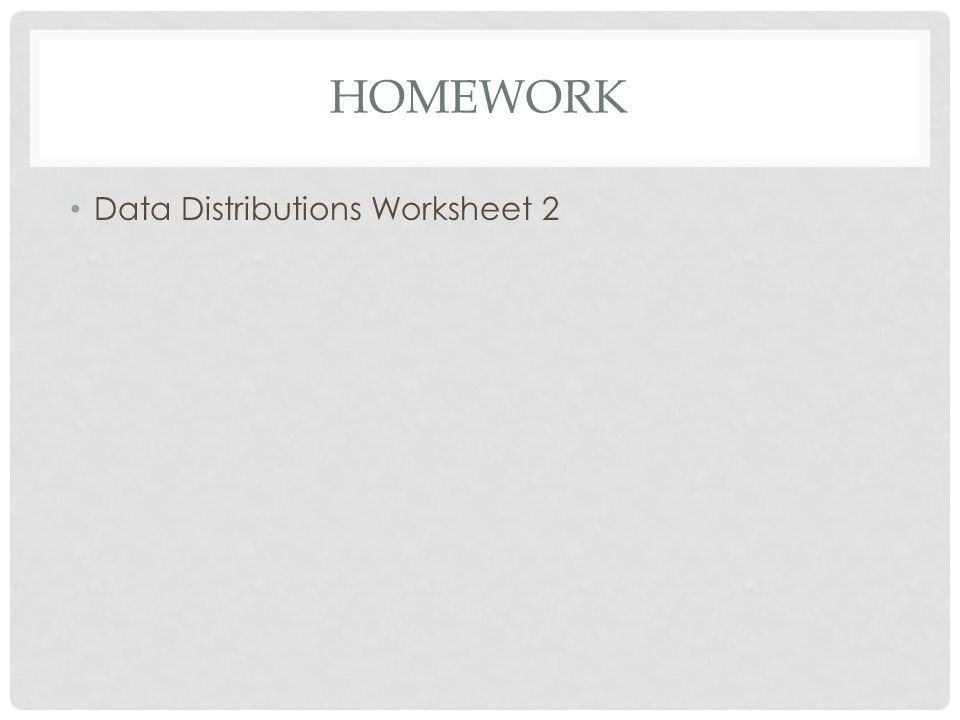HOMEWORK Data Distributions Worksheet 2