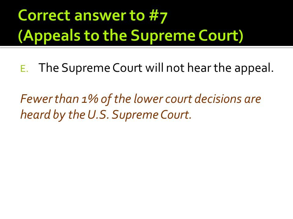Fewer than 1% of the lower court decisions are heard by the U.S. Supreme Court.