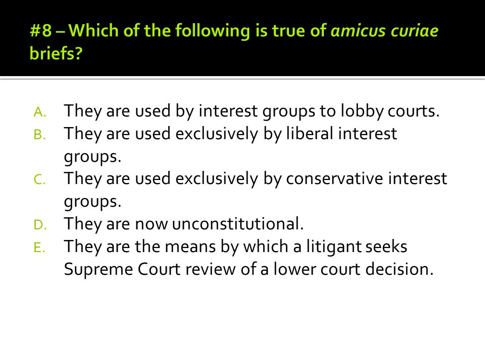 A. They are used by interest groups to lobby courts. B. They are used exclusively by liberal interest groups. C. They are used exclusively by conserva