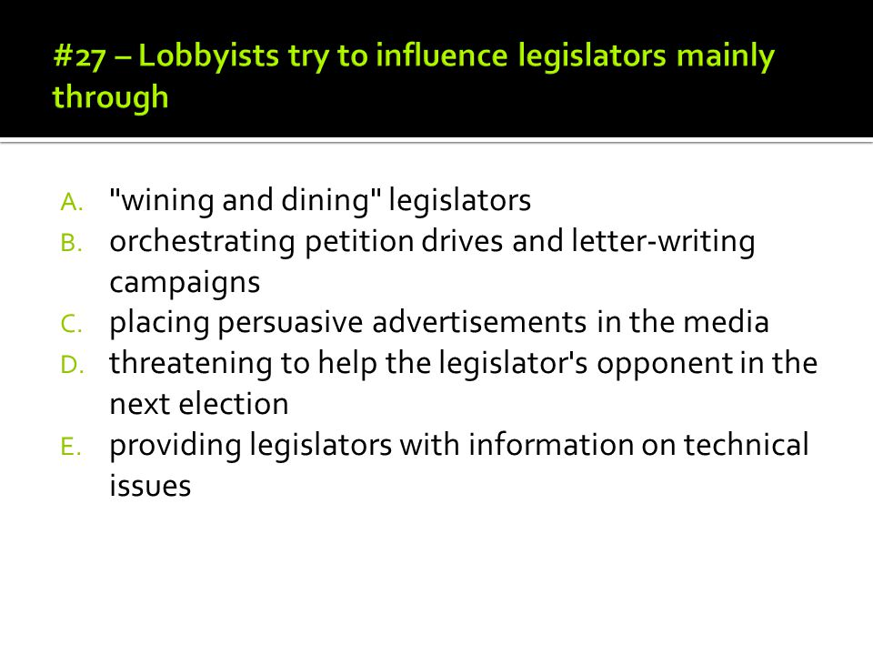 A. wining and dining legislators B. orchestrating petition drives and letter-writing campaigns C.