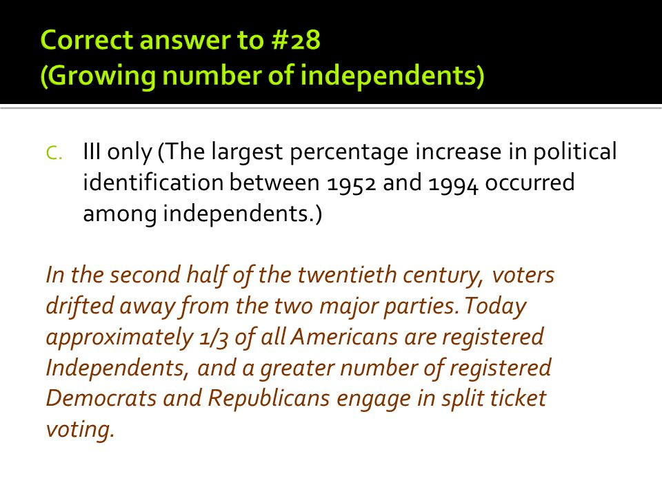 C. III only (The largest percentage increase in political identification between 1952 and 1994 occurred among independents.) In the second half of the