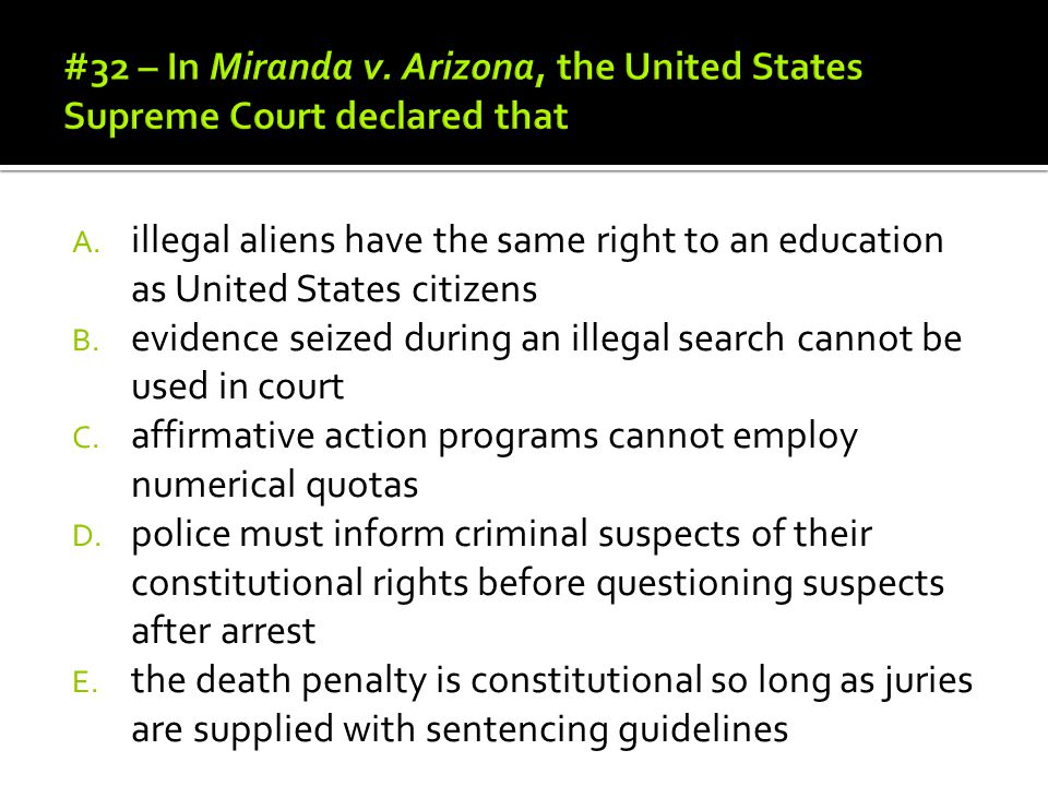 A. illegal aliens have the same right to an education as United States citizens B. evidence seized during an illegal search cannot be used in court C.