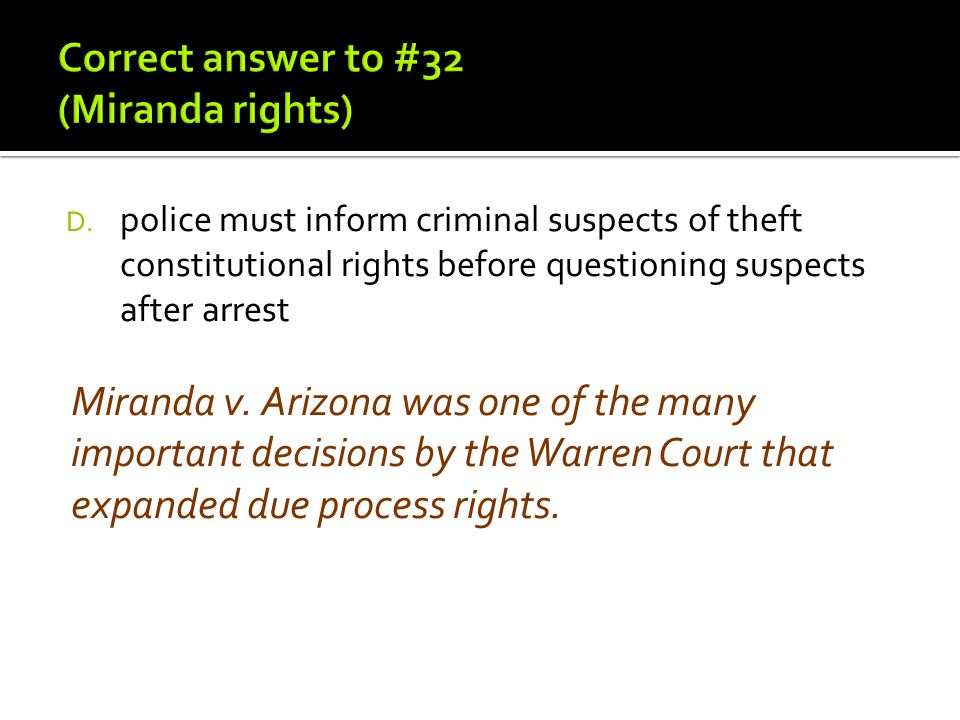 D. police must inform criminal suspects of theft constitutional rights before questioning suspects after arrest Miranda v. Arizona was one of the many