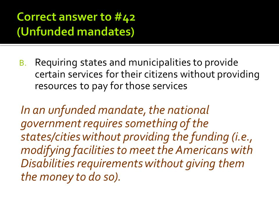 B. Requiring states and municipalities to provide certain services for their citizens without providing resources to pay for those services In an unfu