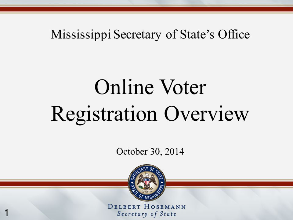1 Mississippi Secretary of State's Office Online Voter Registration Overview October 30, 2014