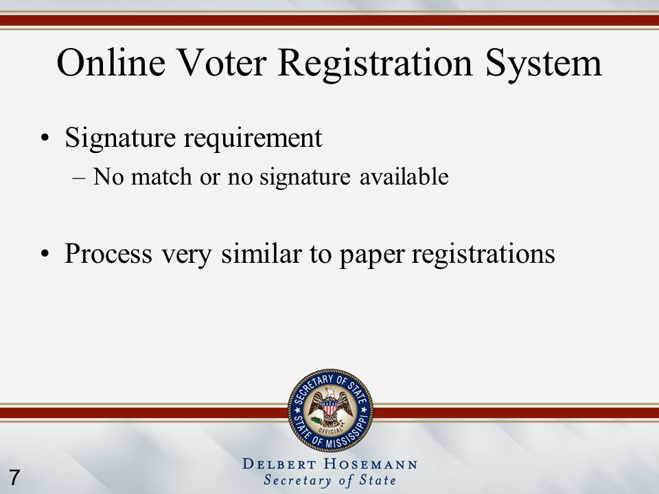 7 Online Voter Registration System Signature requirement –No match or no signature available Process very similar to paper registrations