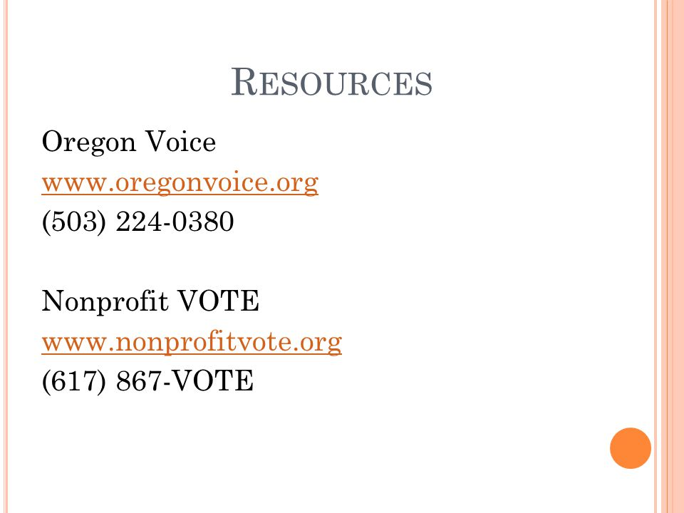 R ESOURCES Oregon Voice www.oregonvoice.org (503) 224-0380 Nonprofit VOTE www.nonprofitvote.org (617) 867-VOTE