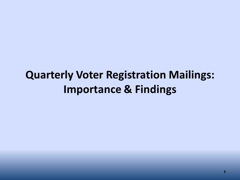 Quarterly Voter Registration Mailings: Importance & Findings 5