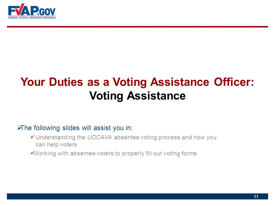 11  The following slides will assist you in: Understanding the UOCAVA absentee voting process and how you can help voters Working with absentee voter