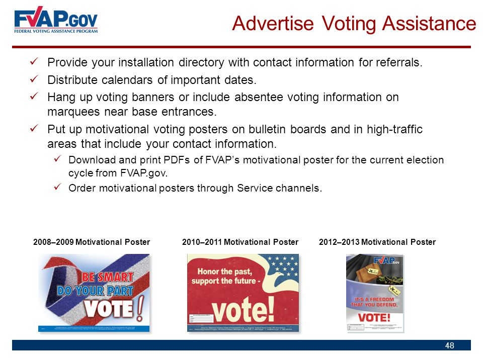 Provide your installation directory with contact information for referrals. Distribute calendars of important dates. Hang up voting banners or include