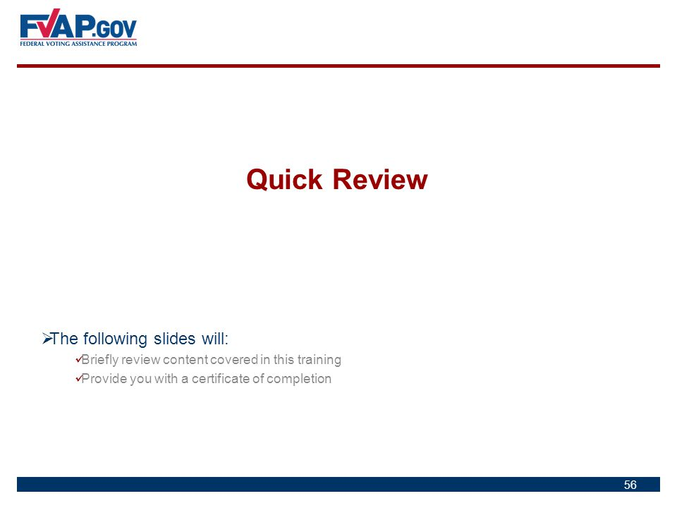 Quick Review 56  The following slides will: Briefly review content covered in this training Provide you with a certificate of completion