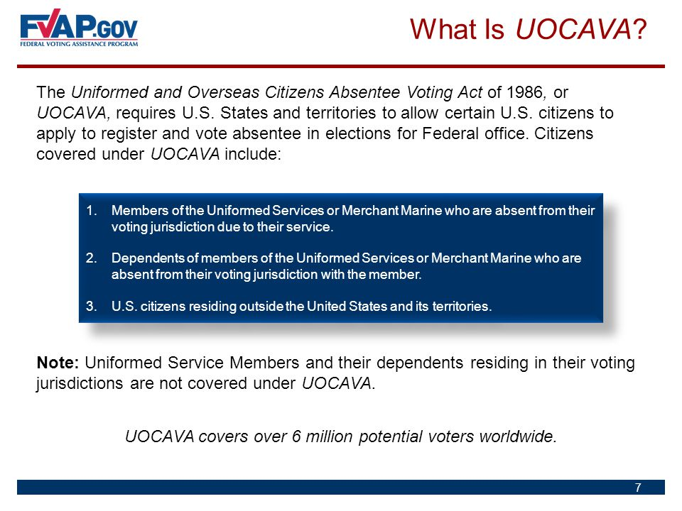 What Is UOCAVA? The Uniformed and Overseas Citizens Absentee Voting Act of 1986, or UOCAVA, requires U.S. States and territories to allow certain U.S.