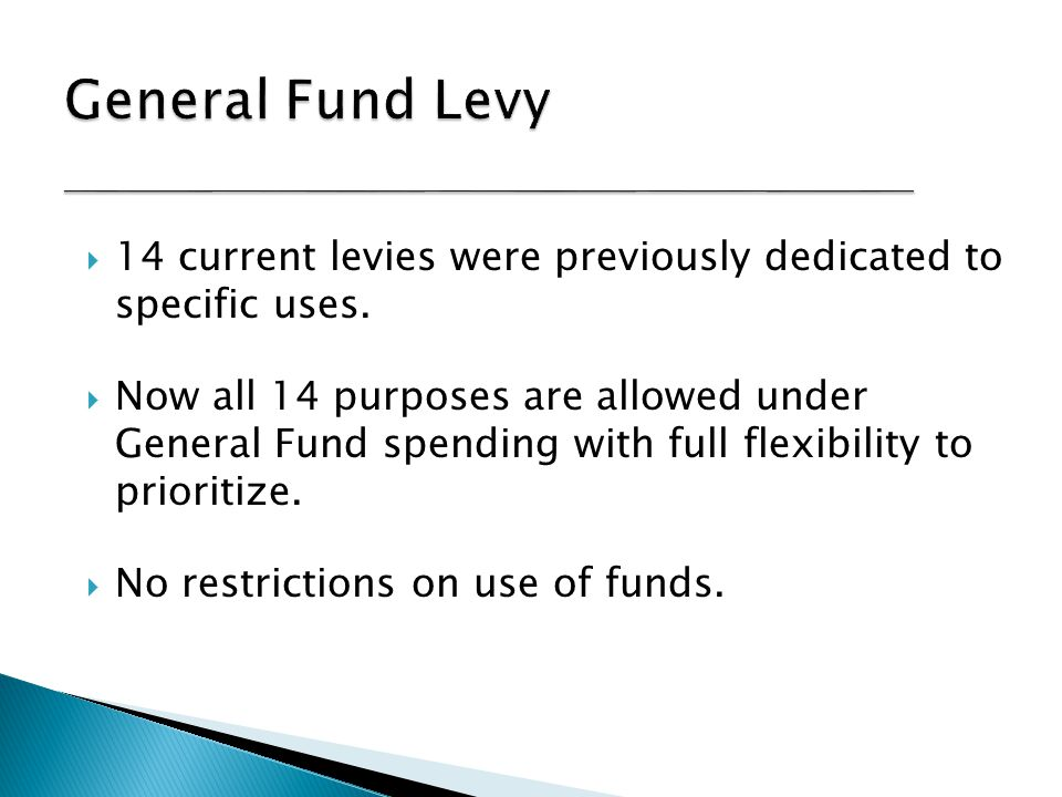  4 current levies previously dedicated to specific uses now consolidated into one levy.