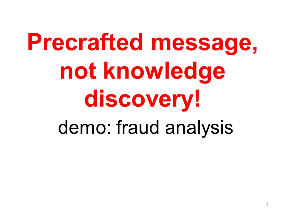 4 Precrafted message, not knowledge discovery! demo: fraud analysis