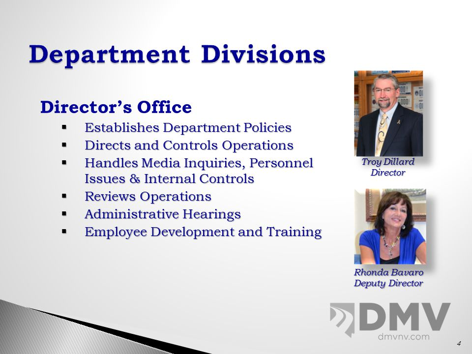 Director's Office  Establishes Department Policies  Directs and Controls Operations  Handles Media Inquiries, Personnel Issues & Internal Controls  Reviews Operations  Administrative Hearings  Employee Development and Training Troy Dillard Director Rhonda Bavaro Deputy Director 4