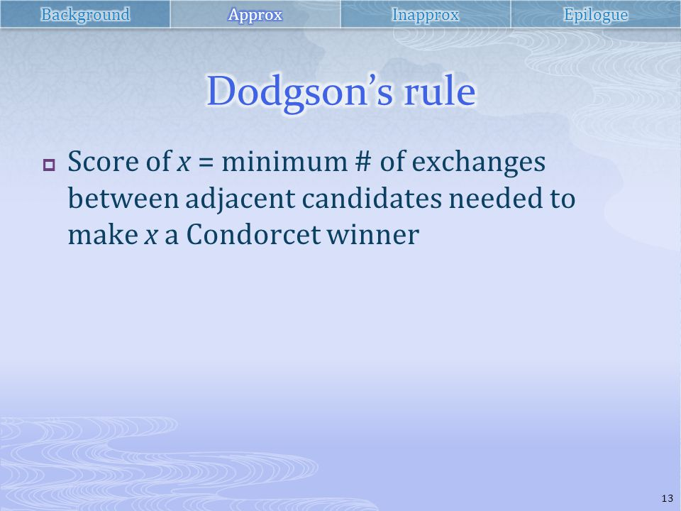  Score of x = minimum # of exchanges between adjacent candidates needed to make x a Condorcet winner 13