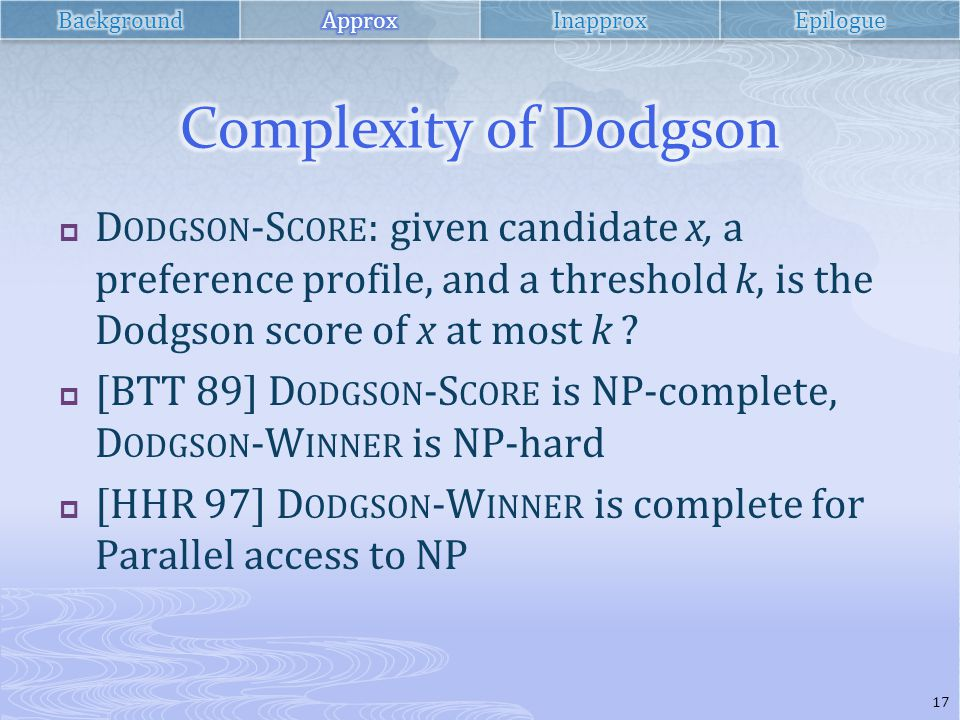  D ODGSON -S CORE : given candidate x, a preference profile, and a threshold k, is the Dodgson score of x at most k .