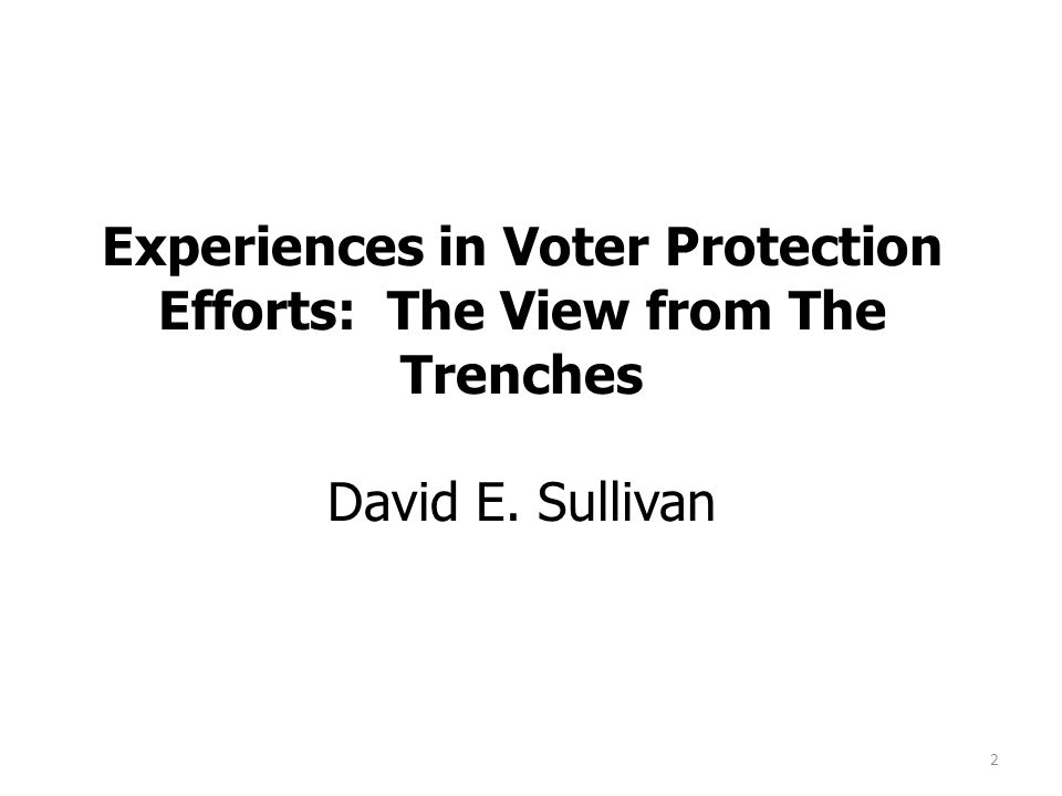 2 Experiences in Voter Protection Efforts: The View from The Trenches David E. Sullivan