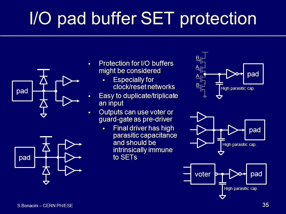 I/O pad buffer SET protectionpad pad pad High parasitic cap. pad voter A A B B pad  Protection for I/O buffers might be considered  Especially for c