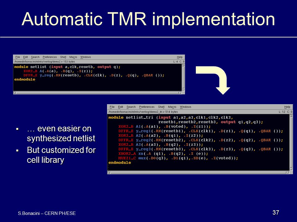 Automatic TMR implementation 37  … even easier on synthesized netlist  But customized for cell library S.Bonacini – CERN PH/ESE