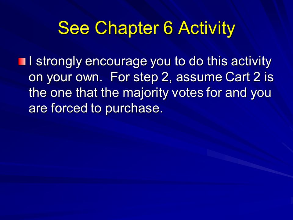See Chapter 6 Activity I strongly encourage you to do this activity on your own. For step 2, assume Cart 2 is the one that the majority votes for and