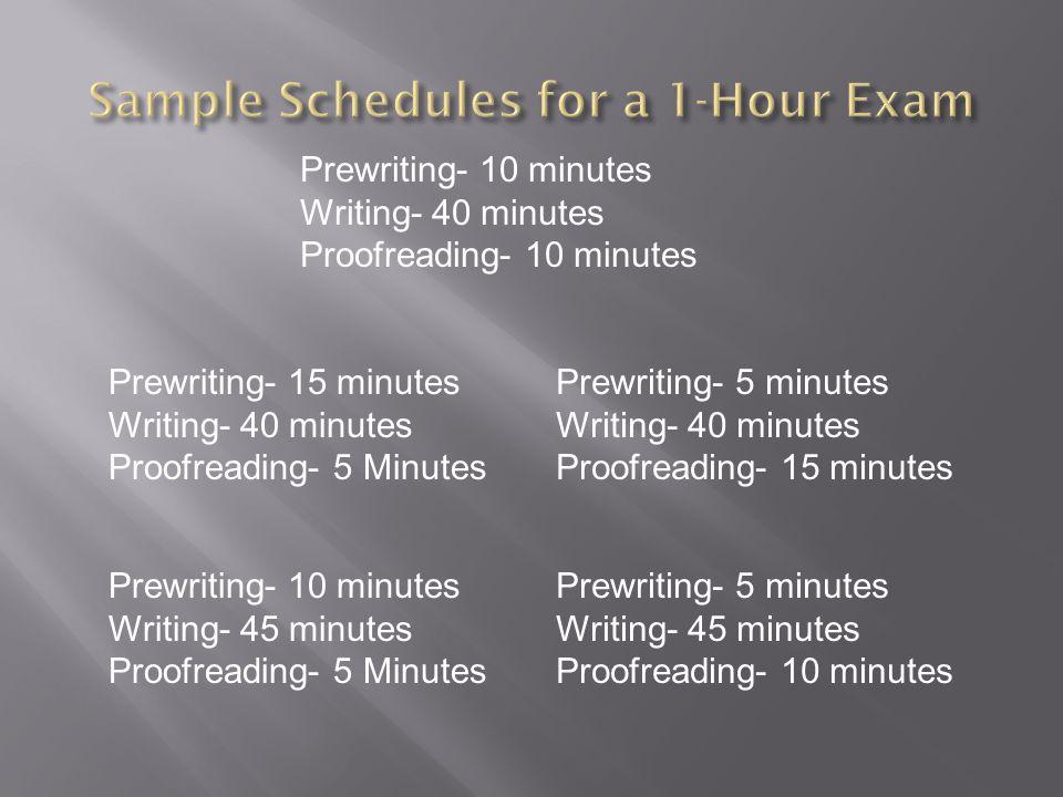 Prewriting- 10 minutes Writing- 40 minutes Proofreading- 10 minutes Prewriting- 10 minutes Writing- 45 minutes Proofreading- 5 Minutes Prewriting- 15