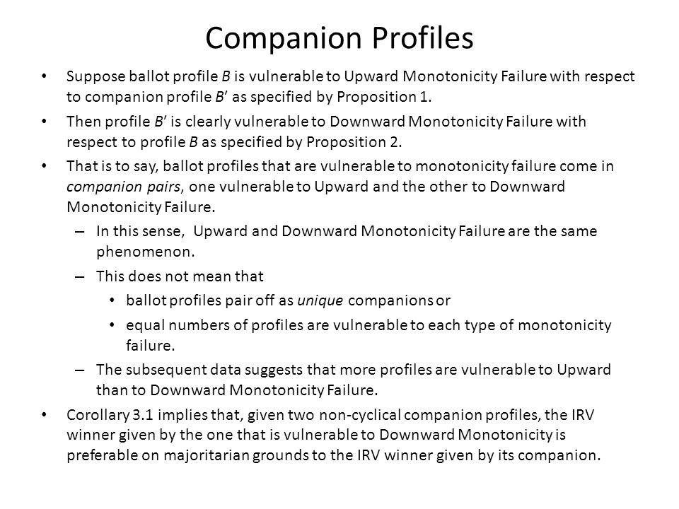 Companion Profiles Suppose ballot profile B is vulnerable to Upward Monotonicity Failure with respect to companion profile Bʹ as specified by Proposit