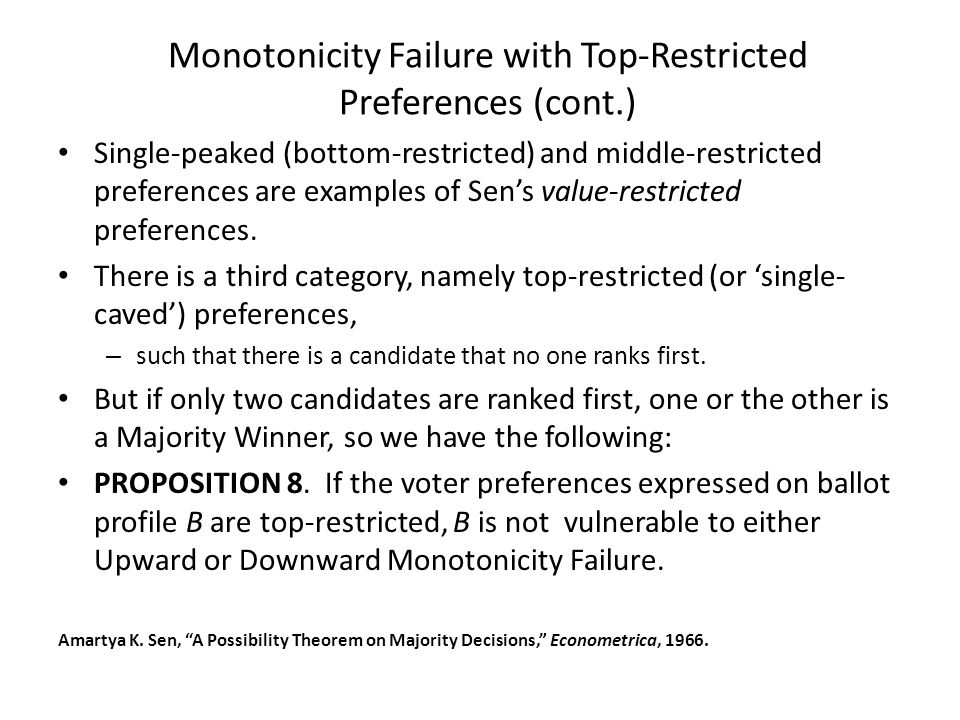 Monotonicity Failure with Top-Restricted Preferences (cont.) Single-peaked (bottom-restricted) and middle-restricted preferences are examples of Sen's value-restricted preferences.