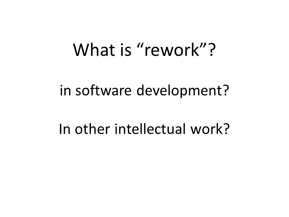 What is rework in software development In other intellectual work
