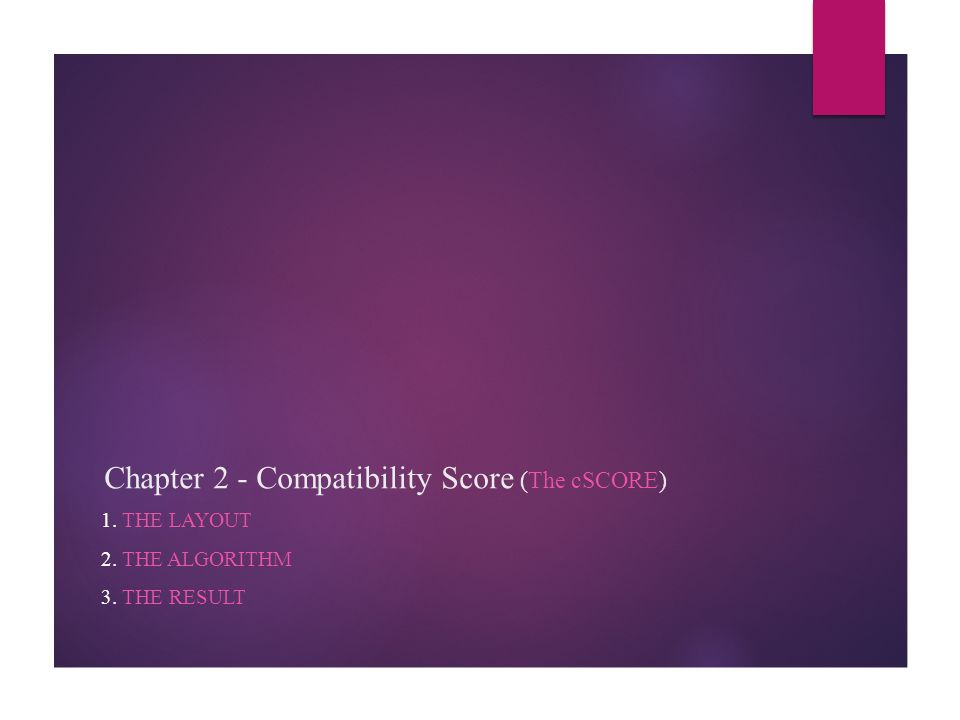 Chapter 2 - Compatibility Score (The cSCORE) 1. THE LAYOUT 2. THE ALGORITHM 3. THE RESULT