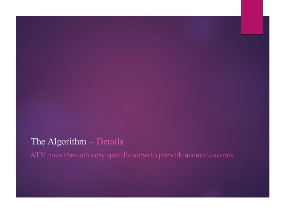 The Algorithm – Details ATV goes through very specific steps to provide accurate scores