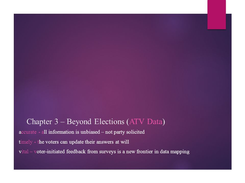 Chapter 3 – Beyond Elections (ATV Data) accurate - all information is unbiased – not party solicited timely - the voters can update their answers at w