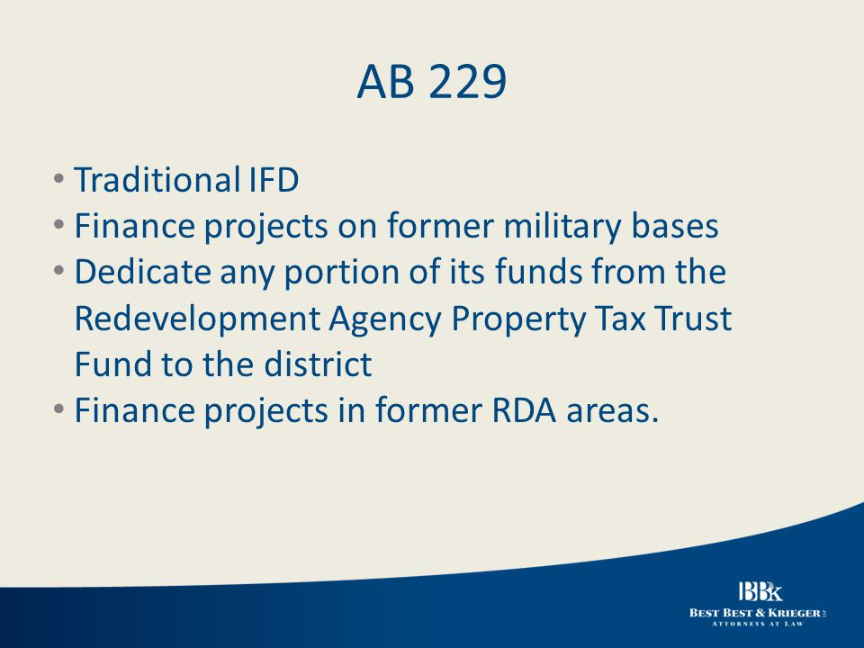 AB 229 Traditional IFD Finance projects on former military bases Dedicate any portion of its funds from the Redevelopment Agency Property Tax Trust Fund to the district Finance projects in former RDA areas.