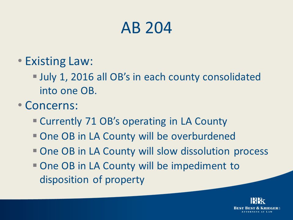 AB 204 Existing Law:  July 1, 2016 all OB's in each county consolidated into one OB.