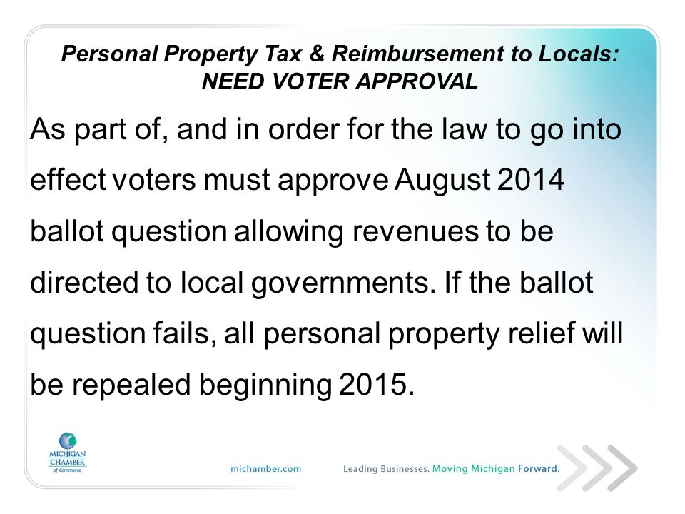Personal Property Tax & Reimbursement to Locals: NEED VOTER APPROVAL As part of, and in order for the law to go into effect voters must approve August 2014 ballot question allowing revenues to be directed to local governments.