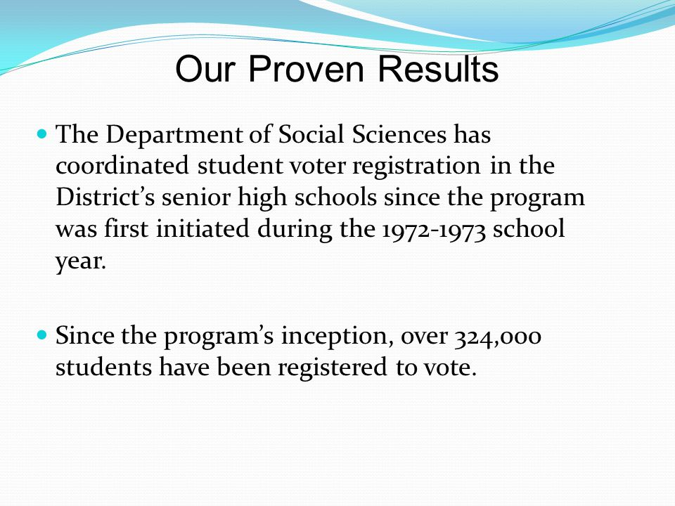The Voter Registration Process (continued) Schools will hold the voter registration drive Voter Registration Conducted at All Senior High Schools Monday, April 29 – and ending Wednesday, May 8, 2013 Seniors in American Government and Economics courses will be the target audience.
