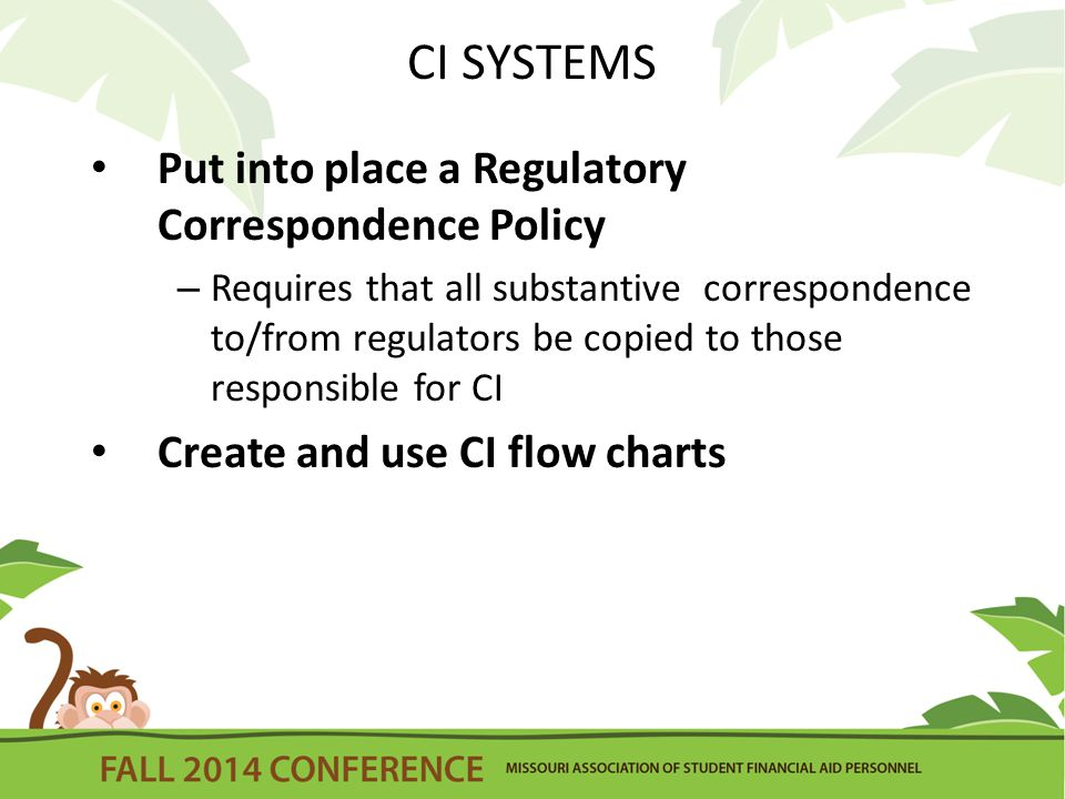 CI SYSTEMS Put into place a Regulatory Correspondence Policy – Requires that all substantive correspondence to/from regulators be copied to those responsible for CI Create and use CI flow charts