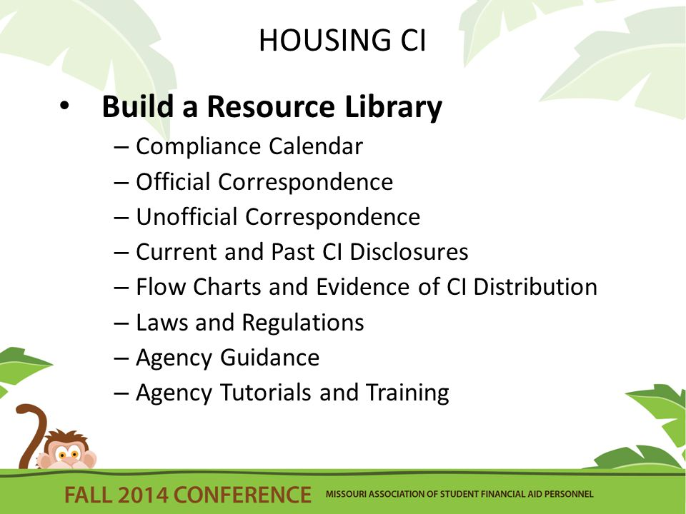 HOUSING CI Build a Resource Library – Compliance Calendar – Official Correspondence – Unofficial Correspondence – Current and Past CI Disclosures – Flow Charts and Evidence of CI Distribution – Laws and Regulations – Agency Guidance – Agency Tutorials and Training