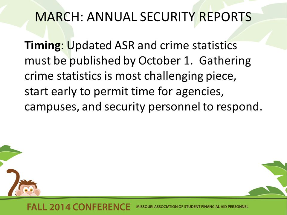MARCH: ANNUAL SECURITY REPORTS Timing: Updated ASR and crime statistics must be published by October 1.