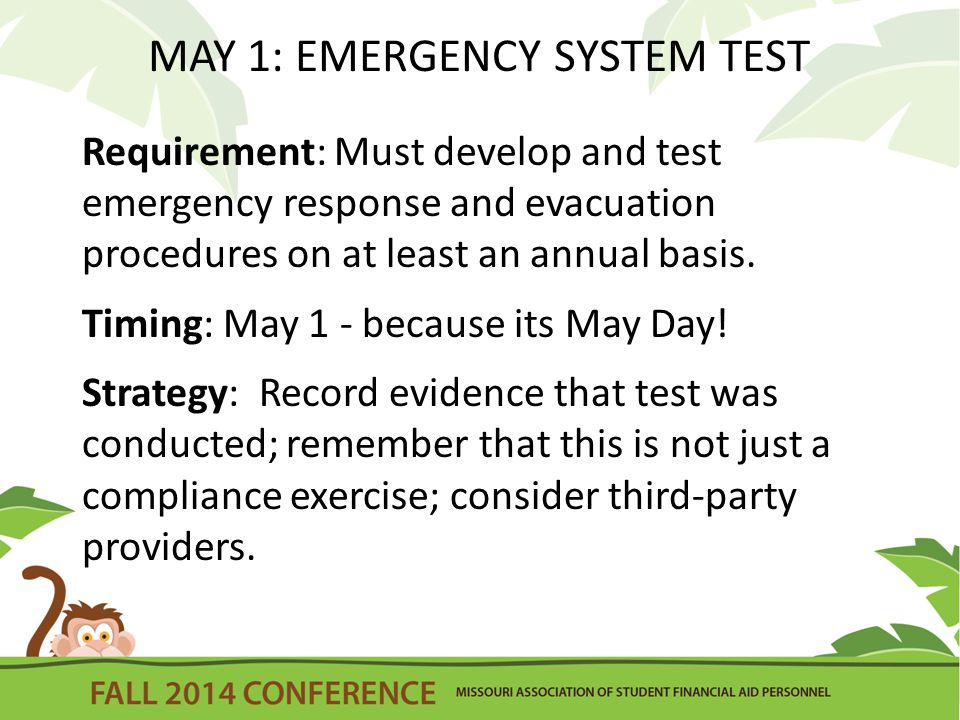 MAY 1: EMERGENCY SYSTEM TEST Requirement: Must develop and test emergency response and evacuation procedures on at least an annual basis.