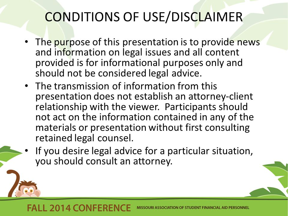 CONDITIONS OF USE/DISCLAIMER The purpose of this presentation is to provide news and information on legal issues and all content provided is for informational purposes only and should not be considered legal advice.