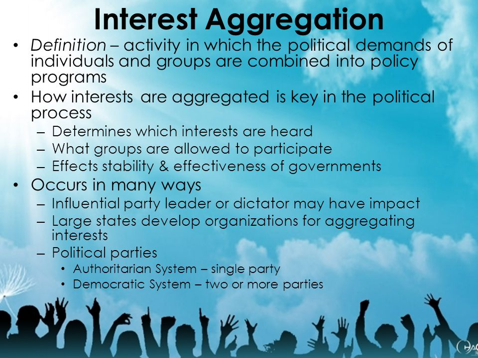Interest Aggregation Definition – activity in which the political demands of individuals and groups are combined into policy programs How interests ar