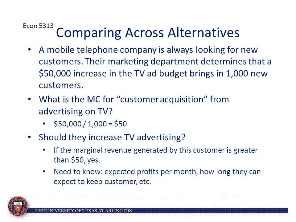 Comparing Across Alternatives A mobile telephone company is always looking for new customers. Their marketing department determines that a $50,000 inc